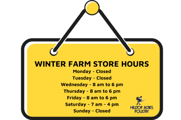 WINTER FARM STORE HOURS at Hilltop Acres Poultry