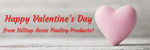 Happy Valentine's Day from Hilltop Acres Poultry Products